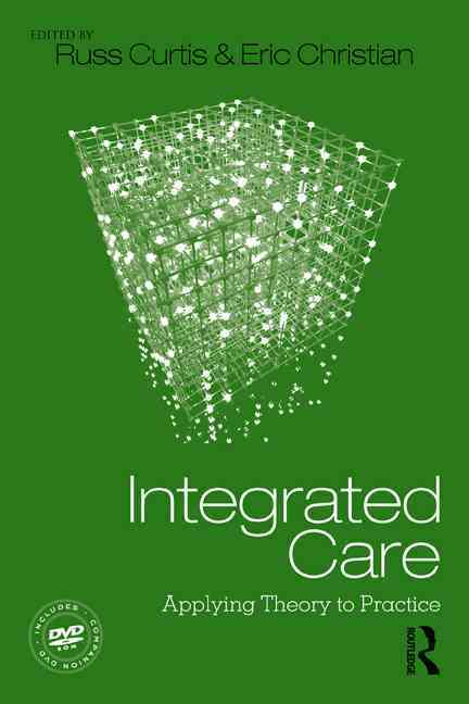 The Theory and Practice of Integrated Care By Curtis, Russell C. (EDT)/ Christian, Eric M. (EDT)